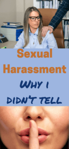 SEXUAL HARASSMENT: WHY I DIDN'T TELL