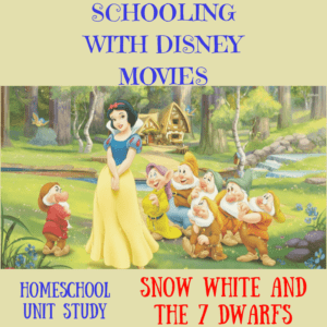Homeschooling with Disney's Snow White and the Seven Dwarfs