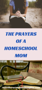 The Prayers of the Homeschool Mom Through the Years
