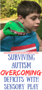 SURVIVING AUTISM: OVERCOMING DEFICITS WITH SENSORY PLAY