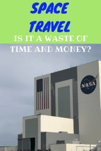 SPACE TRAVEL – A WASTE OF TIME AND MONEY?